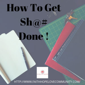 How to get Sh*@ Done!